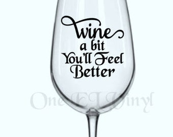 """DIY Decal - """"Wine A Bit You'll Feel Better"""" - Vinyl Decal for  Tumblers, Wine Glass, Mugs... Glass NOT Included"""