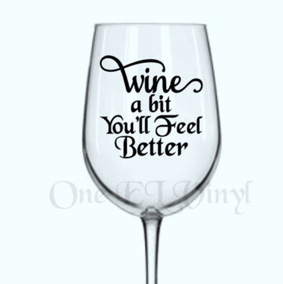 DIY Decal Wine A Bit Youll Feel Better - How to make vinyl decals for wine glasses