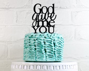 God Gave Me You Wedding Cake Topper or Sign