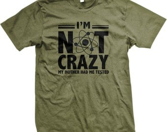 I'm Not Crazy My Mother Had Me Tested Cooper BBT Sheldon.  Funny and Popular Men's T-Shirts GH_01208_tee