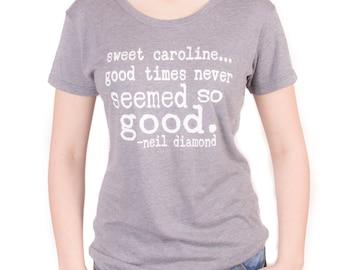 Sweet Caroline...Good Times Never Seemed So Good-Neil Diamond Relaxed Tee