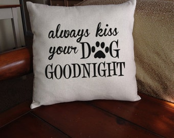 Always kiss your dog goodnight Pillow cover dogs pets gift funny humor couch decor