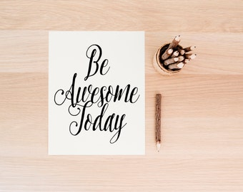 Be Awesome Today, Black White Art Print, Art Print,  Motivational Quote, Printable Art, Motivational, Wall Art Printable, Room Decor