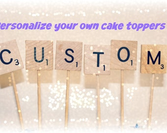 Custom Birthday Cake Toppers, Custom Wedding Cake Toppers, Custom Baby Shower Cake Toppers, Custom Cupcake Toppers, Scrabble, Custom Topper
