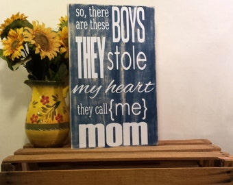 Mom Sign - Gift For Mom - Gift Mom - Mom Wood Sign - Mom Boys - Mom Boys - Stole My Heart - Mom Sayings - Mom - Mom Gifts - Mothers Day