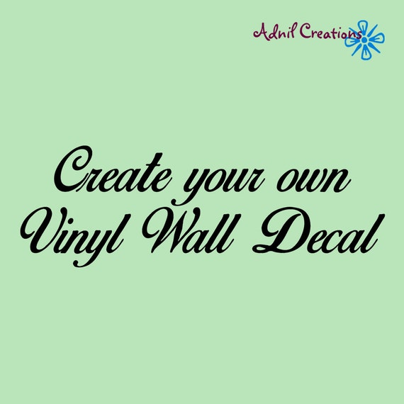 Create your own Vinyl Wall Decal you pick the by
