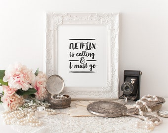 Netflix Is Calling And I Must Go - Instant Download - Hand Lettering - 8x10 - 11x14 -  Printable Art - Wall Art - Home Decor
