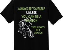 Be Yourself or a Dragon T-shirt Choose Colors Funny Humor Saying Dungeons Game of Thrones GoT Fantasy Lord of Rings inspired SALE!!