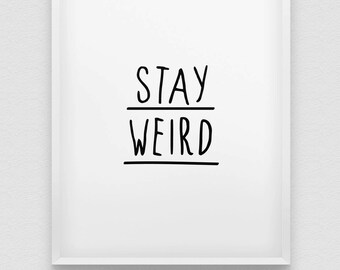 stay weird print // black and white wall art // typographic print // home decor print