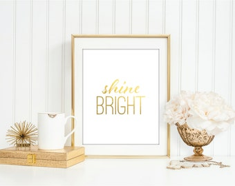 Shine Bright - Faux Gold Art Print   Bedroom, Nursery, Office, Home Decor, Modern, Shower, Gift, Typography, Vintage, Fashion, Watercolour