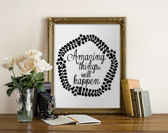 """PRINTABLE Art """"Amazing Things Will Happen"""" Typography Art Print Black and White Inspirational Quote Office Decor Home Decor"""