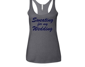 Sweating For The Wedding Gym Clothes Gym Shirt Motivational Workout Tank Workout Racerback Tank Top Sweating For My Wedding W86