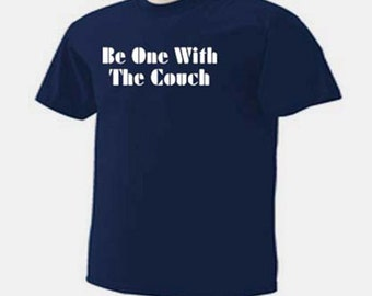 Be One With The Couch Sofa Funny Humor T-Shirt