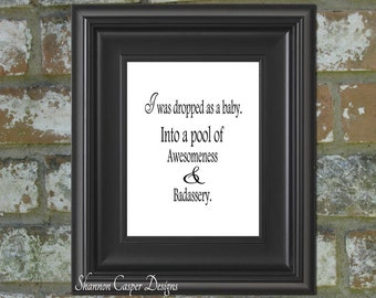 Dropped as a Baby into a pool of awesomeness, Instant Download Printable Word Art, Black and White, Home Decor