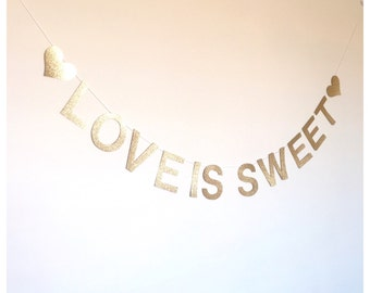 Love is sweet -gold or silver glitter wedding banner /candy buffet