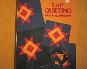 Lap Quilting with Georgia Bonesteel,over 70 designs and projects to quilt in your lap with patterns for templates,pillows,placemats,decor