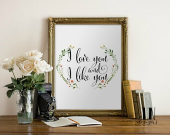 Instant 'I love you and I like you' Quote 8x10 Wall Art Print Printable File Love Art Home Decor