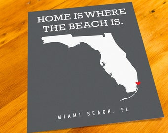 Miami Beach, FL - Home Is Where The Beach Is - Art Print  - Your Choice of Size & Color!