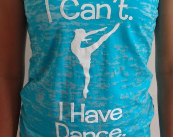 I Can't. I Have Dance. Tank Top- Adult Small