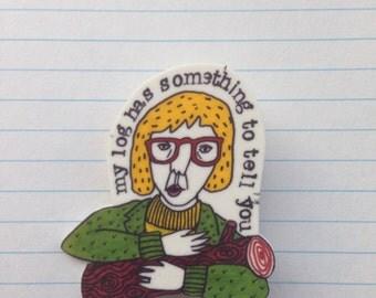 Log Lady brooch