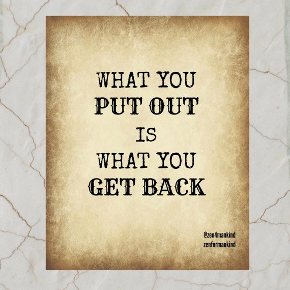 How Do You Put Quotes On Pictures: Items Similar To What You Put Out Is What You Get Back