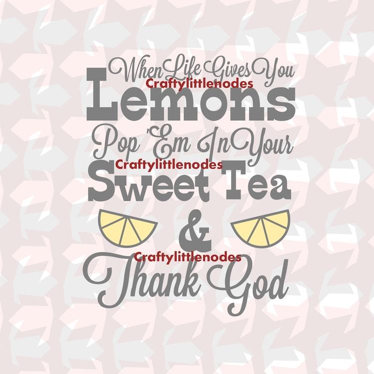 When Life Gives You Lemons Make Sweet Tea Svg By