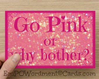 Greeting Card for PINK lovers! Go PINK or Why Bother~card for girls, princess, diva, glitter, sparkle, birthday, girlfriend girls' room