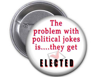 Politicians are Jokers---Trouble Makers That.Keep Getting Reelected! 2.25 Pin Back Button or Magnet