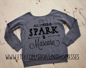 All I Need is Spark and Mascara Slouchy Wideneck Sweatshirt; Spark; Advocare; Spark Slouchy; Slouchy Sweatshirt;
