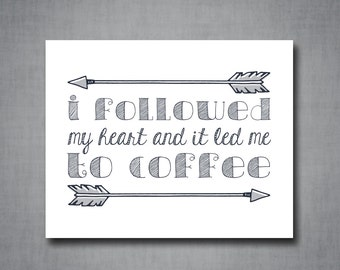 I Followed My Heart and It Led Me to Coffee - Digital Download  - Typography/Arrow Design