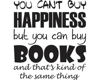You can't buy happiness, but you can buy books - Vinyl Wall Decal