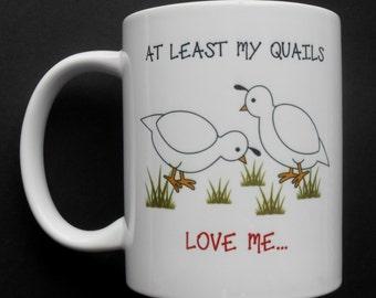 At Least My Quails Love Me Mug