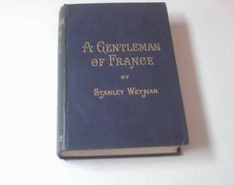 A Gentleman of France 1899 Stanley Weyman Being the Memoirs of Gaston de Bonne, Sieur de Marsac