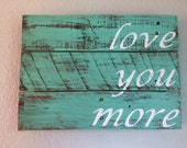 Love You More quote distressed, rustic, pallet sign
