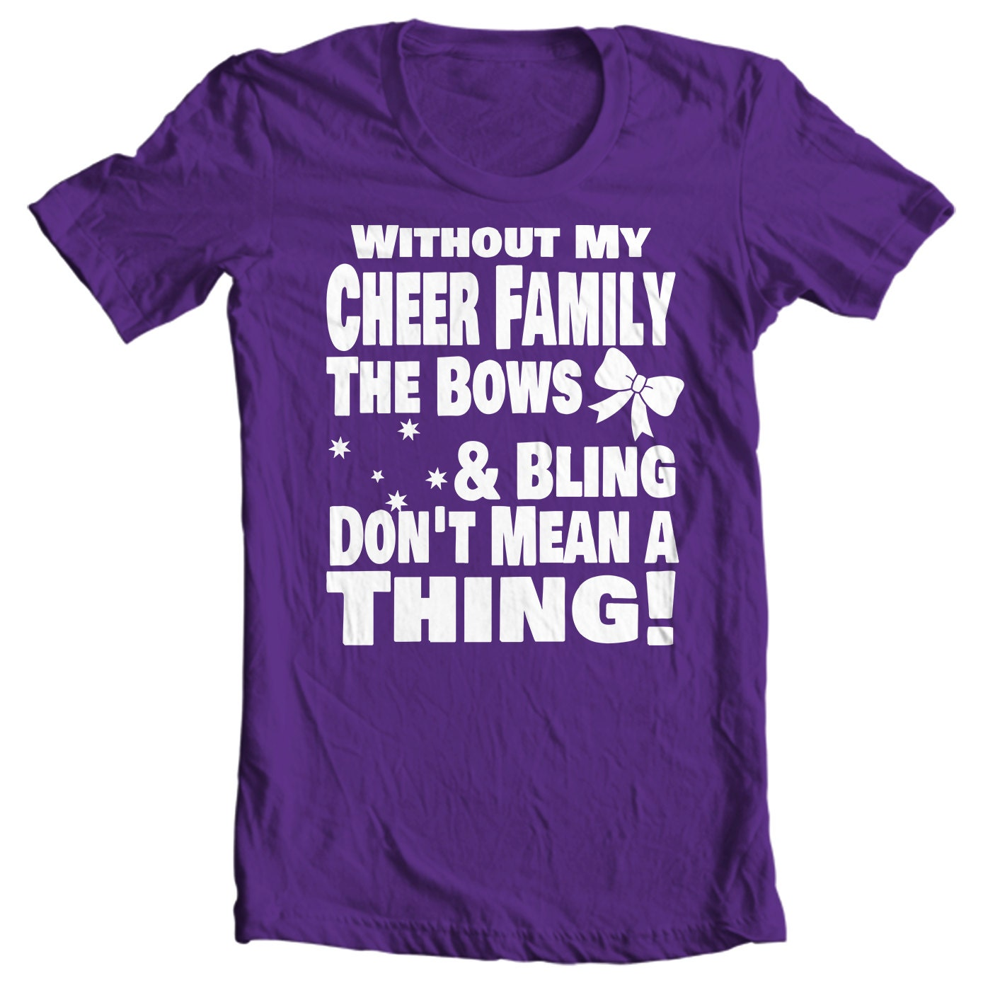 Cheer Life - Without My Cheer Family The Bows And Bling Don't Mean A Thing Adult T-Shirt