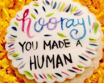 Hooray you made a human! Cookies