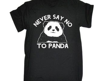 Never Say No To Panda T-Shirt - Funny Slogan tee tshirt gift for all cool animal lovers male geeks and nerds men's zoo 123t