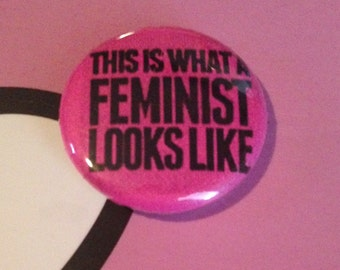 This is what a feminist looks like 1 inch pin