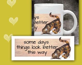 CAT MUG -Some Days Thinks Look Better This Way. Upside Down Cat. Cat Coffee Mug