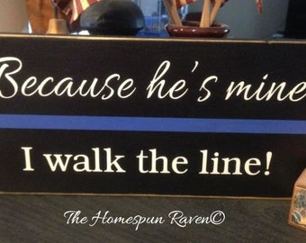 Because hes mine i walk the thin blue line law enforcement wood sign police plaque LE deputy corrections