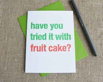 Letterpress Greeting Card - Have you tried it with fruit cake