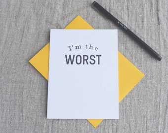 Letterpress Greeting Card  - Apology - Stuff My Friends Say - I'm the Worst - 113-010