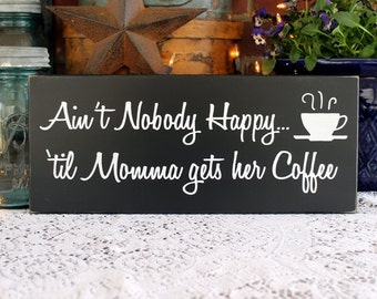 Ain't Nobody Happy Momma Gets Coffee Wood Sign - Kitchen - Funny Saying - Mom Plaque -Funny Coffee Sign - Gift for Her