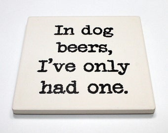 In dog beers I've only had one ceramic coaster.