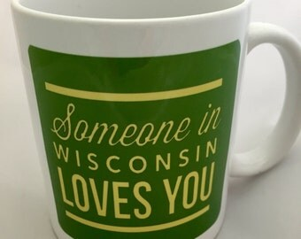 Someone In Wisconsin Loves You mug