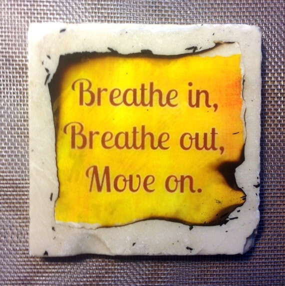Items similar to Breathe in, Breathe out, Move on ...