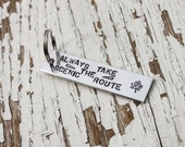Stamped Keychain - Always Take the Scenic Route