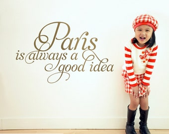 "French Quote ""Paris Is Always a Good Idea"" Wall Decal Script Paris Theme Travel Nursery Girls Bedroom Inspirational Wall Quote"