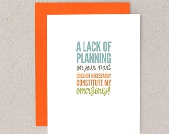 a lack of planning on your part does not necessarily constitute my emergency! // greeting card // skel // skel design // skel & co
