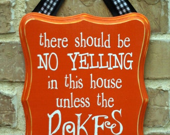There should be no yelling in this house unless the POKES are playing